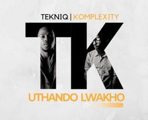 TekniQ ft Komplexity – Uthando Lwakho