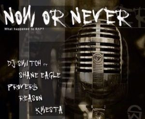 DJ Switch – Now Or Never ft. Shane Eagle, Proverb, Reason & Kwesta