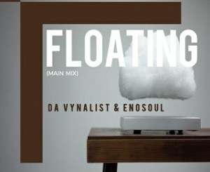 Da Vynalist & Enosoul – Floating (Main Mix)