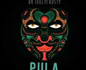 Dr Feel – Pula Ft. Rusty (Original Mix)