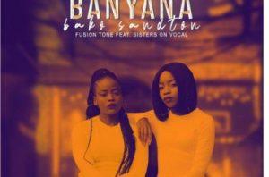 Fusion Tone – Banyana Bako Sandton Ft. Sisters On Vocal