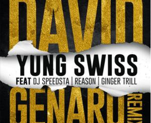 Yung Swiss – David Genaro (Remix) ft. Dj Speedsta, Reason, Ginger Trill