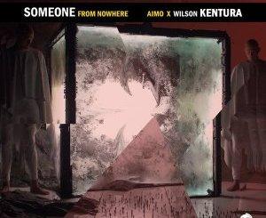 Aimo & Wilson Kentura – Someone From Nowhere (Original Mix)