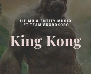 Lil'Mo & Entity MusiQ – King Kong (Gangter MusiQ) ft Team Skorokoro