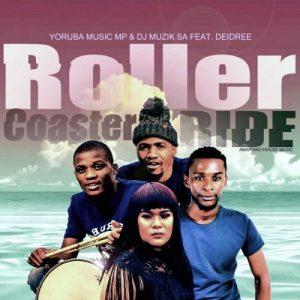 Yoruba Music Mp & DJ Muzik SA – Roller Coaster Ride Ft. Deidree