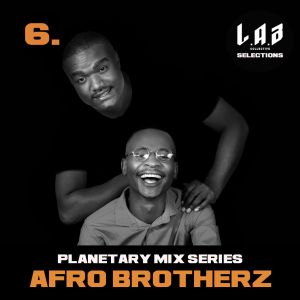 Afro Brotherz – Planetary Mix Series 06