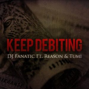 DJ Fanatic – Keep Debiting Ft. Stogie T (Tumi) & Reason