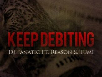 DJ Fanatic – Keep Debiting Ft. Stogie T (Tumi) & Reason