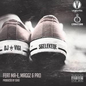 DJ Vigilante – Sgelekeqe Ft. Ma-E, Maggz & Pro