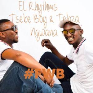 El Rhythm – #FWB Ft. Tsebe boy & Tebza Ngwana