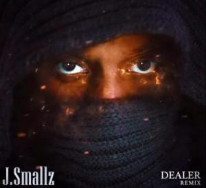 J.Smallz – Dealer (Remix)