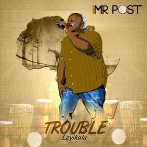ALBUM: Mr Post – Trouble Leyi Kulu