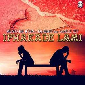 Muvo De Icon & DJ Isho – Iphakade Lami Ft. Sanele Zet