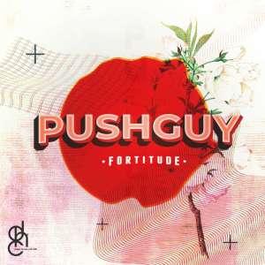 Pushguy – Fortitude