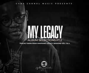 Gaba Cannal – My Legacy Album Selection Pt.2