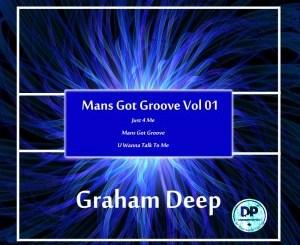 Graham Deep – Mans Got Groove, Vol. 01