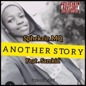 Sphekzin MQ – Another Story Ft. Samkid