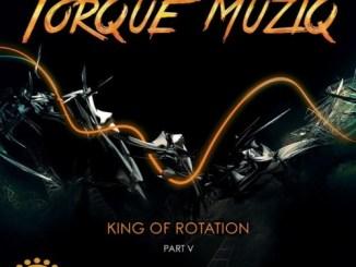 Torque MuziQ – King of Rotation, Pt. 5