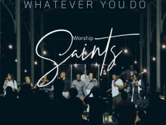 Worship Saints – Whatever You Do (Live)-fakazahiphop