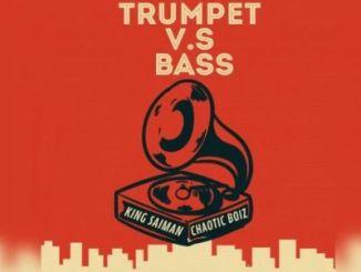 King Saiman – Trumpet Vs Bass Ft. Chaotic Boiz
