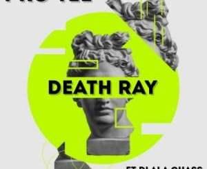 Pro Tee – Death Ray Ft. Dlala Chass & King Saiman