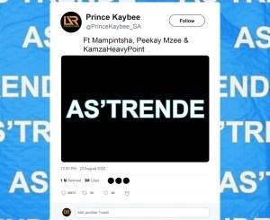 Prince Kaybee – As'Trende Ft. Mampintsha, Peekay Mzee & KamzaHeavyPoint (Extended Mix)
