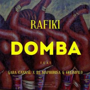 Rafiki – Domba (Main Mix) Ft. Gaba Cannal, DJ Maphorisa & Celimpilo