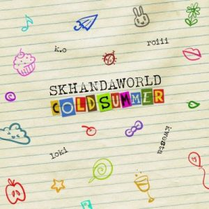 Skhandaworld – Cold Summer Ft. K.O, Roiii, Kwetsa & Loki