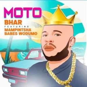 Bhar – Moto Ft. Mampintsha & Babes Wodumo