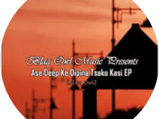 Blaq Owl – Ase Deep Ke Dipina Tsako Kasi