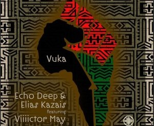 Echo Deep & Elias Kazais – Vuka Ft. Viiiictor May