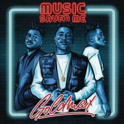 Goldmax – Music Saved Me