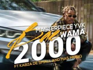 Masterpiece YVK – Bae Wama 2000 Ft. Kabza De Small & Mas MusiQ
