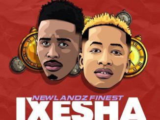 Newlandz Finest – Ixesha Ft. Nocy Dee