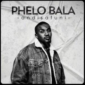 Phelo Bala – Andisafuni