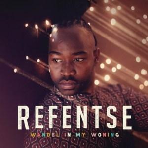 Refentse – Wandel In My Woning
