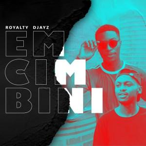 Royalty Djayz – Emcimbini