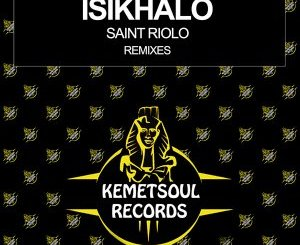 Saint Riolo – Isikhalo (Remixes)