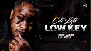 Citi Lyts – Low Key Ft. B3nchMarQ & Christer