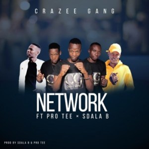 Crazy Gang – Network Ft. Pro Tee & Sdala B