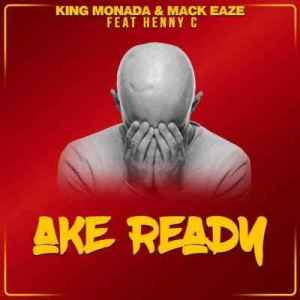 King Monada & Mack Eaze – Ake Ready Ft. Henny C
