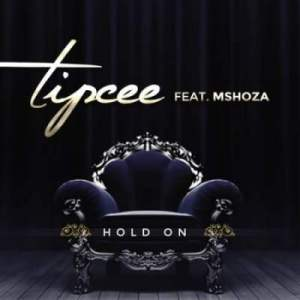 Tipcee – Hold On Ft. Mshoza