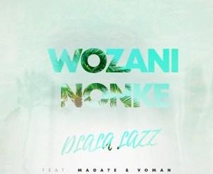 Dlala Lazz, Magate, Voman – Wozani Nonke (Original Mix)