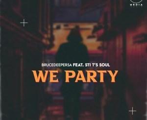 BruceDeeperSA & STI T's Soul – We Party (Original Mix)