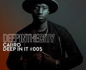 Caiiro – Deep In It 005 (Deep In The City)