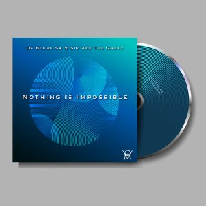 Da Bless SA & Sir Vee The Great – Nothing Is Impossible