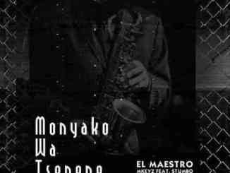 El Maestro & MKeyz – Monyako Wa Tsenene Ft. Stumbo