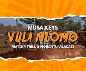 Musa Keys – Vula Mlomo (feat. Sir Trill & Nobantu Vilakazi)