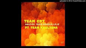 Team CPT – Nkosi Sihlangule Ft. Team Khaltsha