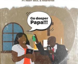 Tswyza, Lowd Mouth & Future Majesties – Go Deeper Papa Ft. Kiddy Soul & Dj Mashstarr